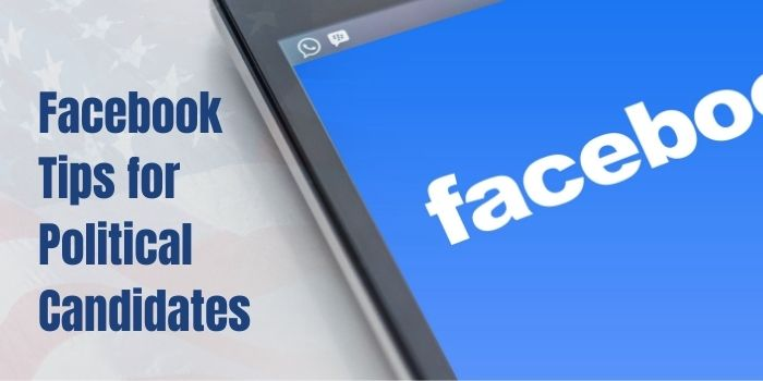 Facebook Tips for Political Candidates and Campaigns